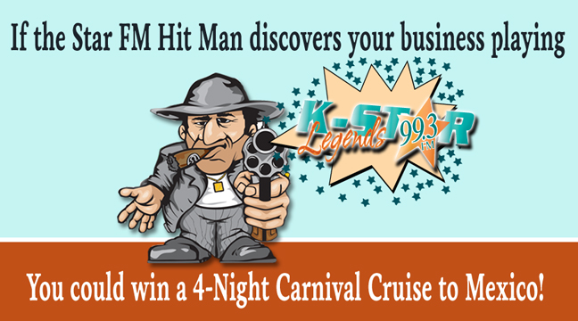 The 99.3 Hit Man Contest - You Could Win A 4-Nite Carnival Cruise to Mexico For Playing K-Star 99.3 FM in Your Business